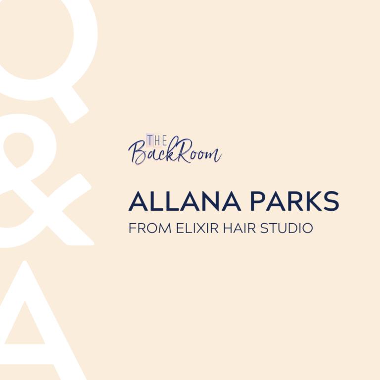 Feature Q+A- Allana Parks from Elixir Hair Studio
