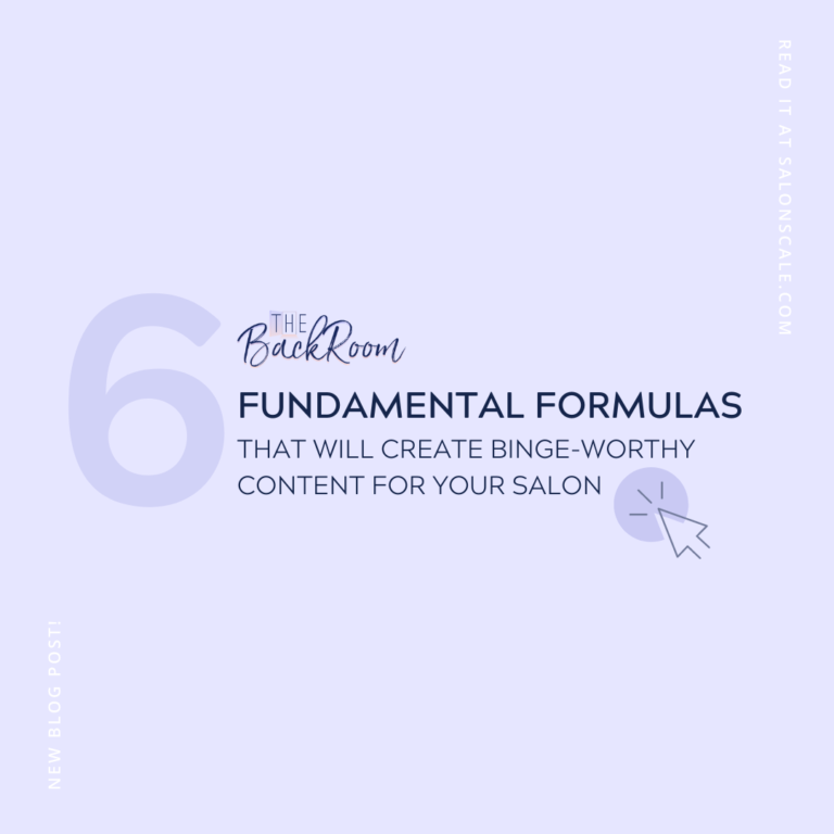 6 Fundamental Formulas That Will Create Binge-Worthy Content for Your Salon